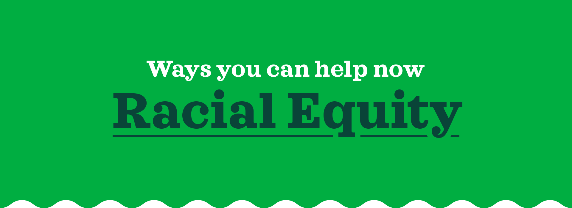Ways you can help now - Racial Equity